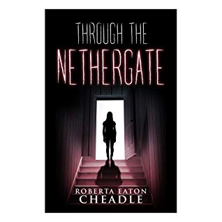 #BadMoonRising: Through the Nethergate by Roberta Eaton Cheadle #YA #horror #supernatural
